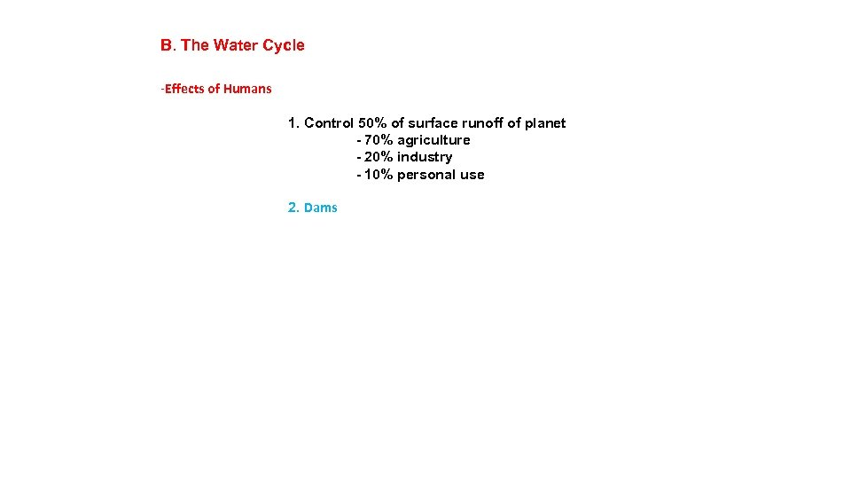 B. The Water Cycle -Effects of Humans 1. Control 50% of surface runoff of