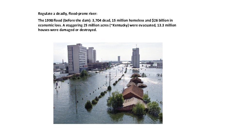Regulate a deadly, flood-prone river: The 1998 flood (before the dam): 3, 704 dead,