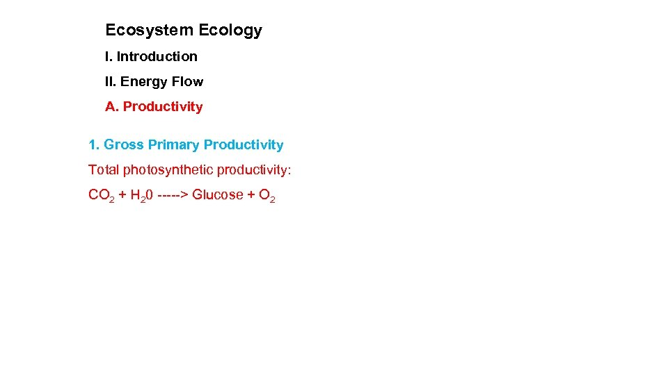Ecosystem Ecology I. Introduction II. Energy Flow A. Productivity 1. Gross Primary Productivity Total