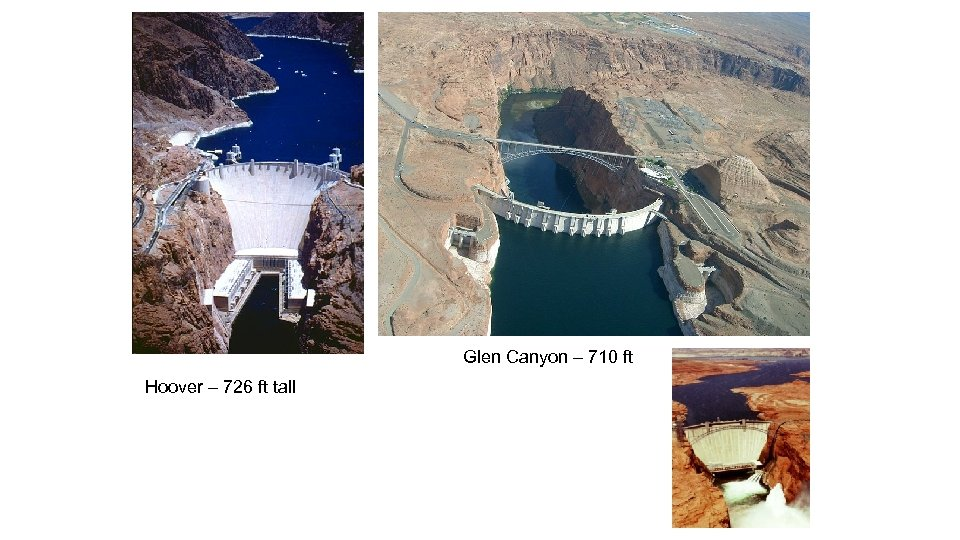 Glen Canyon – 710 ft Hoover – 726 ft tall