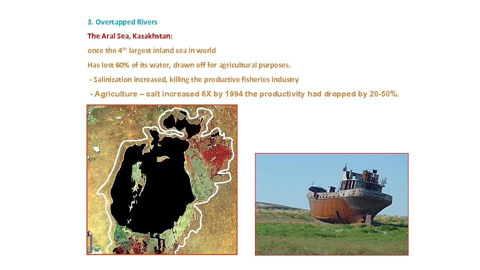 3. Overtapped Rivers The Aral Sea, Kazakhstan: once the 4 th largest inland sea