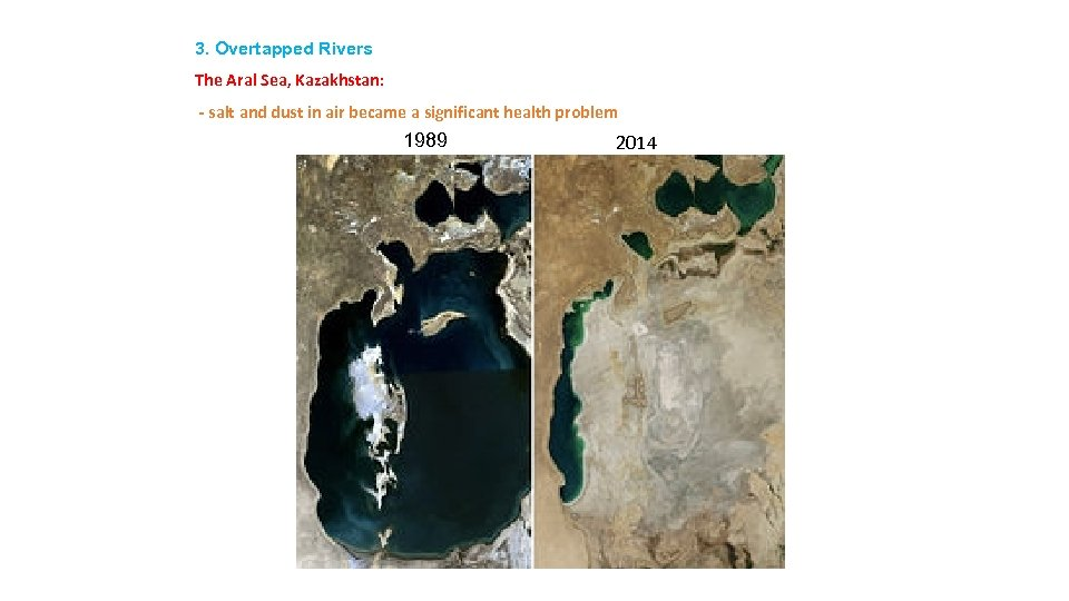 3. Overtapped Rivers The Aral Sea, Kazakhstan: - salt and dust in air became