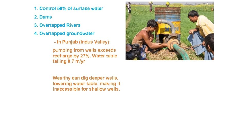 1. Control 50% of surface water 2. Dams 3. Overtapped Rivers 4. Overtapped groundwater