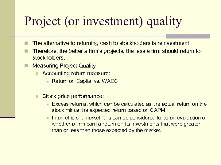 Project (or investment) quality n The alternative to returning cash to stockholders is reinvestment.