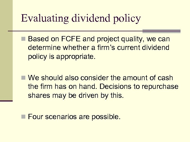 Evaluating dividend policy n Based on FCFE and project quality, we can determine whether