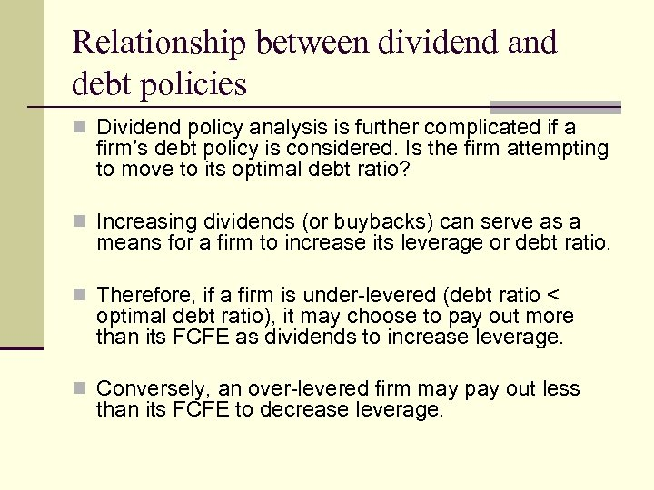 Relationship between dividend and debt policies n Dividend policy analysis is further complicated if