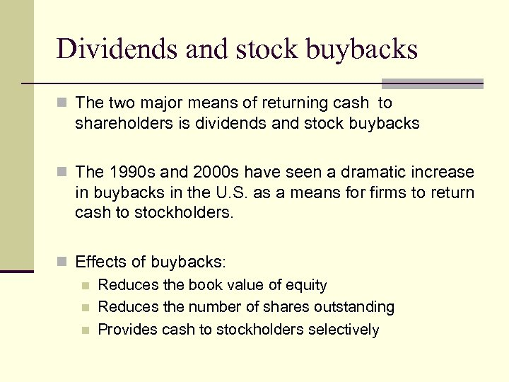 Dividends and stock buybacks n The two major means of returning cash to shareholders