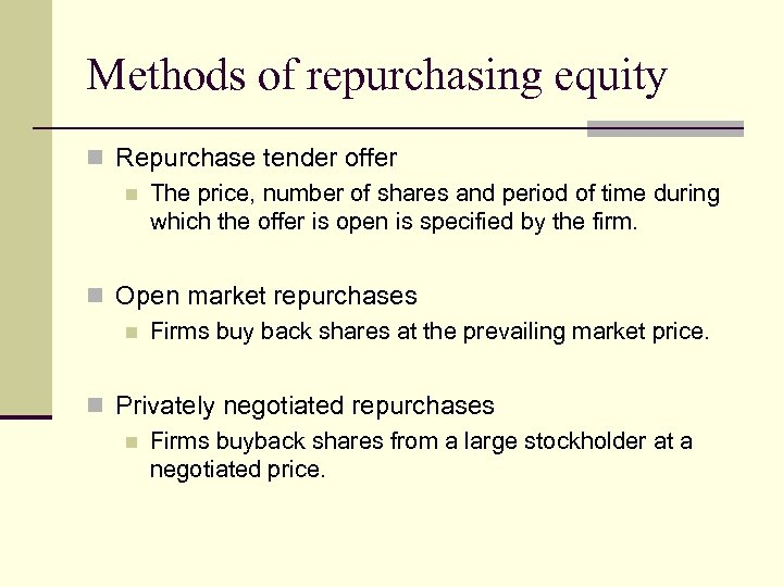 Methods of repurchasing equity n Repurchase tender offer n The price, number of shares