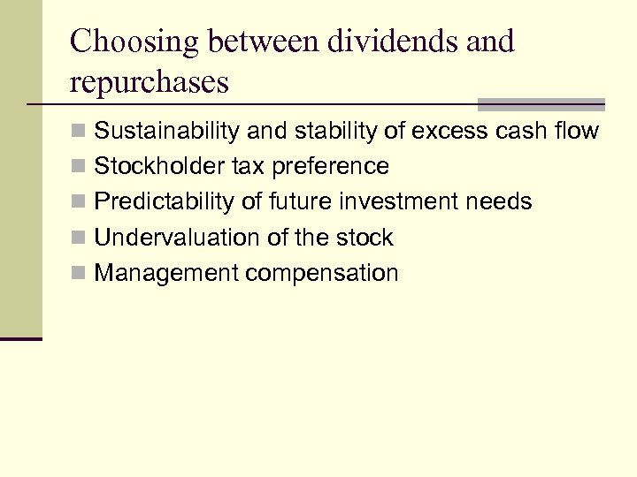 Choosing between dividends and repurchases n Sustainability and stability of excess cash flow n
