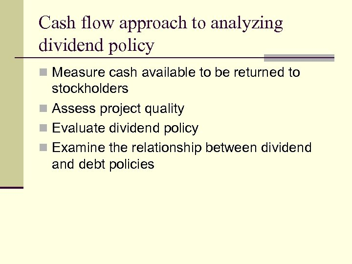Cash flow approach to analyzing dividend policy n Measure cash available to be returned