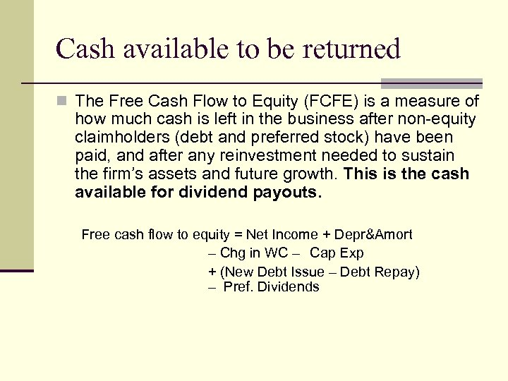 Cash available to be returned n The Free Cash Flow to Equity (FCFE) is