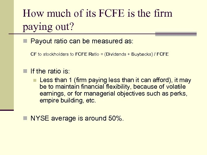 How much of its FCFE is the firm paying out? n Payout ratio can