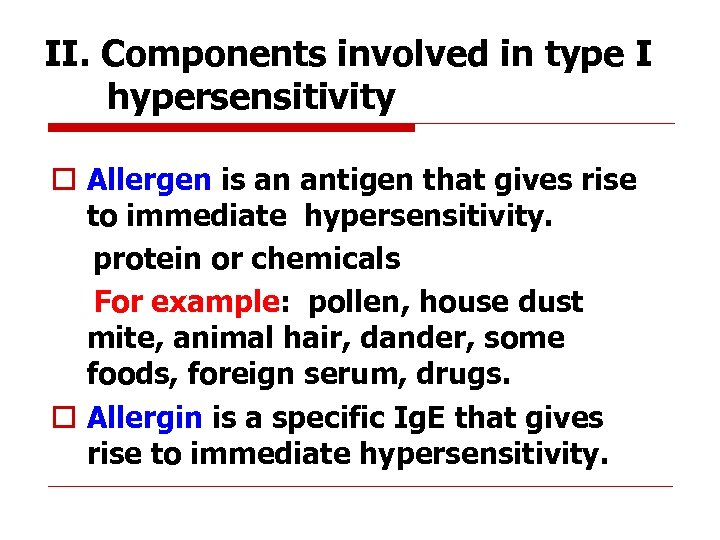 II. Components involved in type I hypersensitivity o Allergen is an antigen that gives