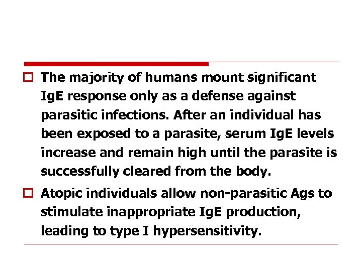 o The majority of humans mount significant Ig. E response only as a defense