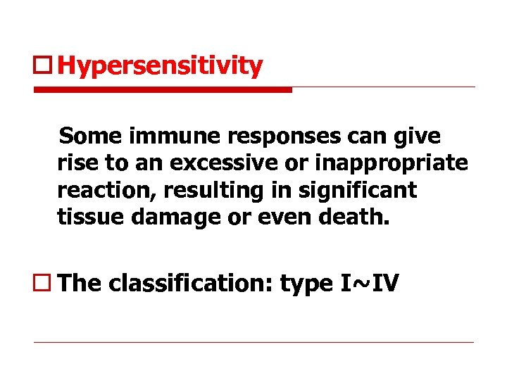 o Hypersensitivity Some immune responses can give rise to an excessive or inappropriate reaction,
