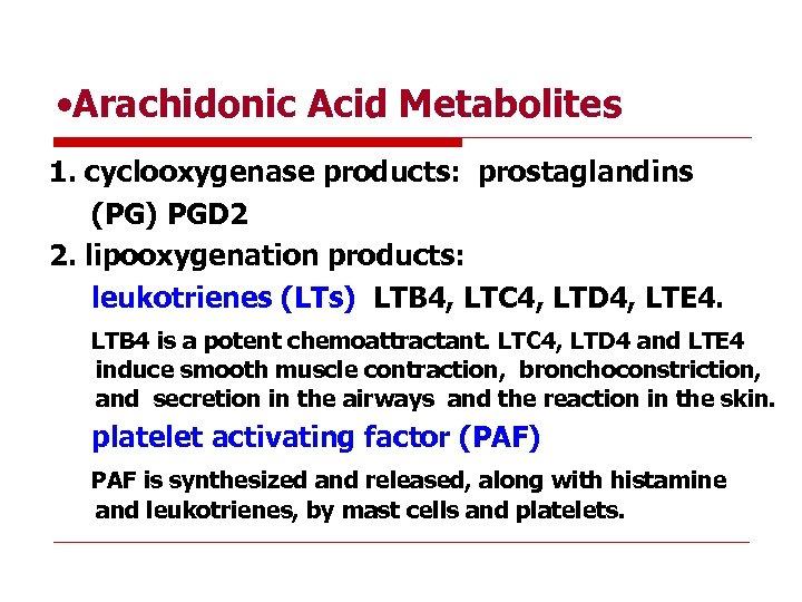 • Arachidonic Acid Metabolites 1. cyclooxygenase products: prostaglandins (PG) PGD 2 2. lipooxygenation