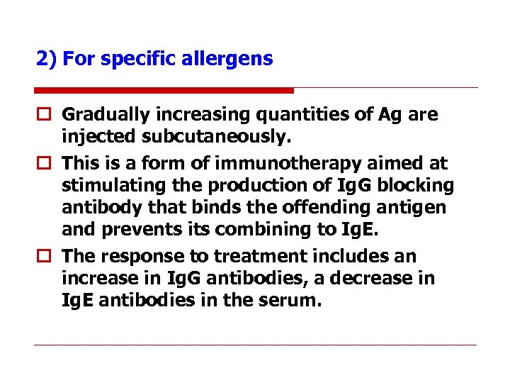 2) For specific allergens o Gradually increasing quantities of Ag are injected subcutaneously. o