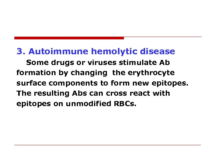 3. Autoimmune hemolytic disease Some drugs or viruses stimulate Ab formation by changing the