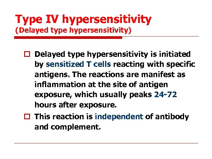 Type IV hypersensitivity (Delayed type hypersensitivity) o Delayed type hypersensitivity is initiated by sensitized