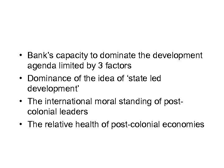 • Bank's capacity to dominate the development agenda limited by 3 factors •