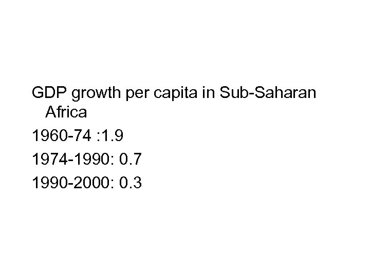 GDP growth per capita in Sub-Saharan Africa 1960 -74 : 1. 9 1974 -1990: