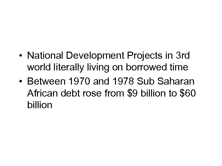 • National Development Projects in 3 rd world literally living on borrowed time
