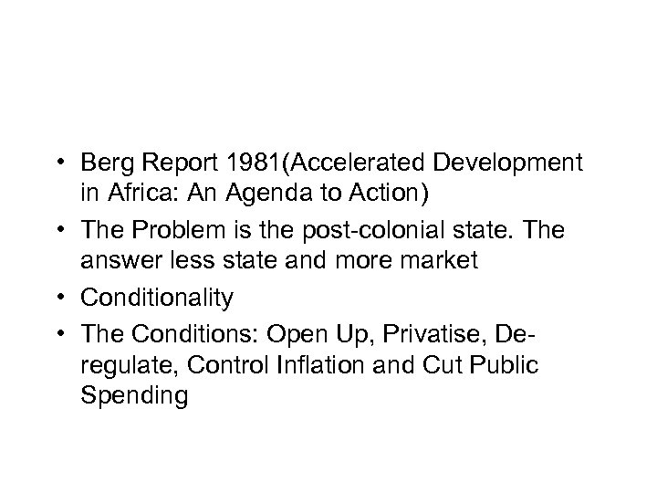 • Berg Report 1981(Accelerated Development in Africa: An Agenda to Action) • The