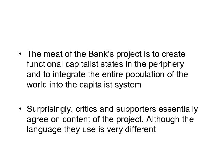 • The meat of the Bank's project is to create functional capitalist states