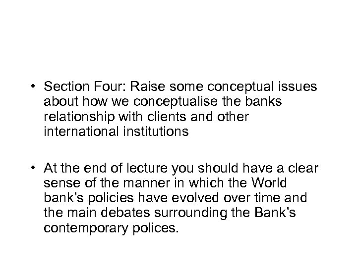 • Section Four: Raise some conceptual issues about how we conceptualise the banks
