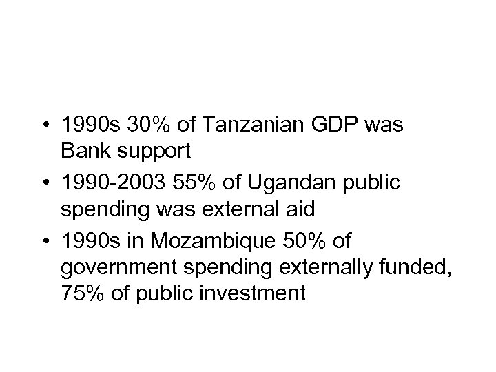 • 1990 s 30% of Tanzanian GDP was Bank support • 1990 -2003
