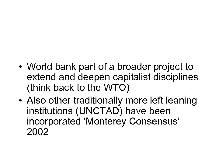 • World bank part of a broader project to extend and deepen capitalist