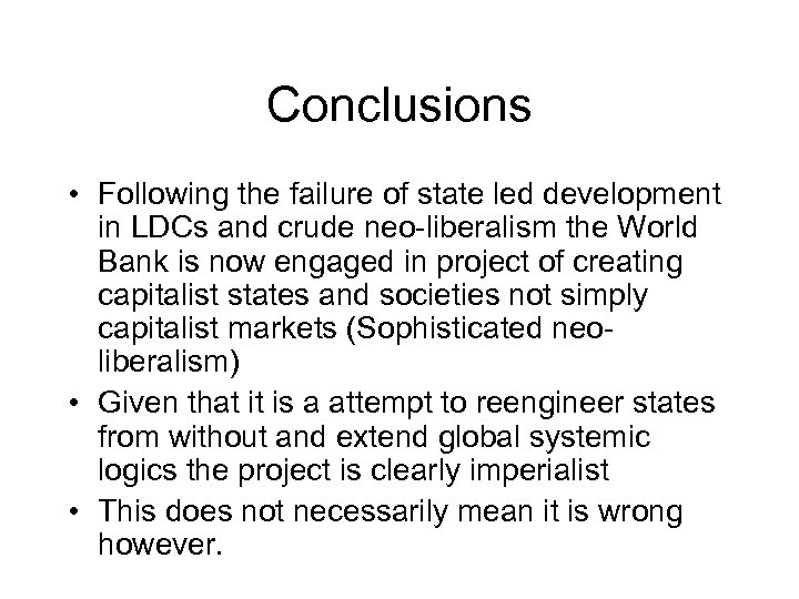 Conclusions • Following the failure of state led development in LDCs and crude neo-liberalism