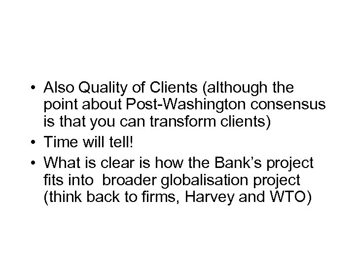 • Also Quality of Clients (although the point about Post-Washington consensus is that