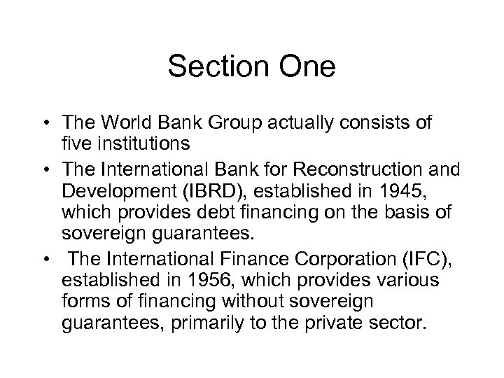 Section One • The World Bank Group actually consists of five institutions • The