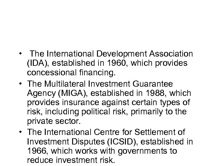 • The International Development Association (IDA), established in 1960, which provides concessional financing.