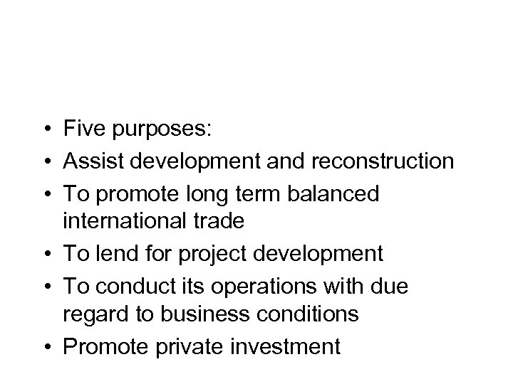 • Five purposes: • Assist development and reconstruction • To promote long term