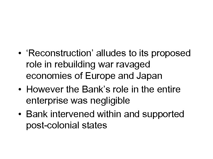 • 'Reconstruction' alludes to its proposed role in rebuilding war ravaged economies of