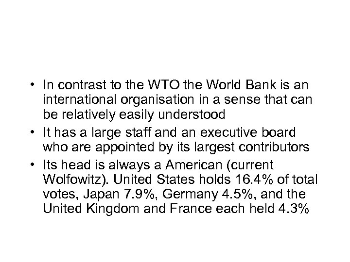 • In contrast to the WTO the World Bank is an international organisation