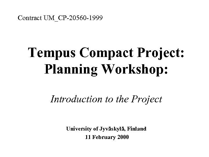 Contract UM_CP-20560 -1999 Tempus Compact Project: Planning Workshop: Introduction to the Project University of