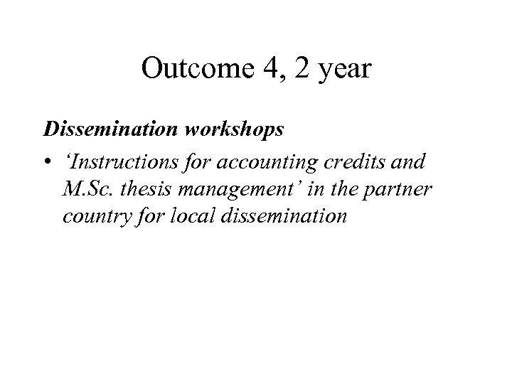 Outcome 4, 2 year Dissemination workshops • 'Instructions for accounting credits and M. Sc.