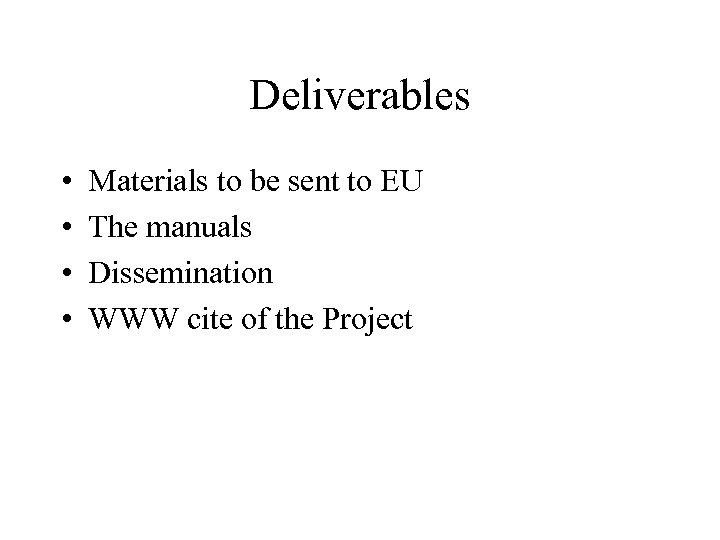Deliverables • • Materials to be sent to EU The manuals Dissemination WWW cite