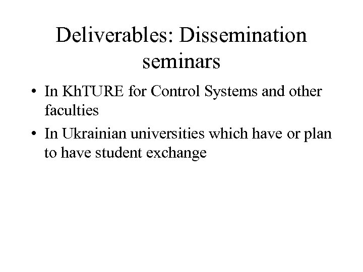 Deliverables: Dissemination seminars • In Kh. TURE for Control Systems and other faculties •