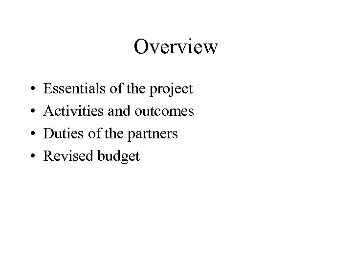 Overview • • Essentials of the project Activities and outcomes Duties of the partners