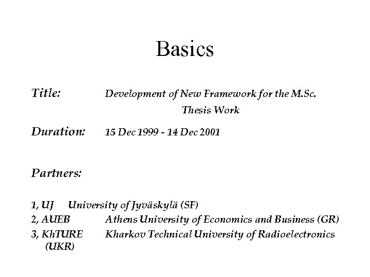 Basics Title: Development of New Framework for the M. Sc. Thesis Work Duration: 15