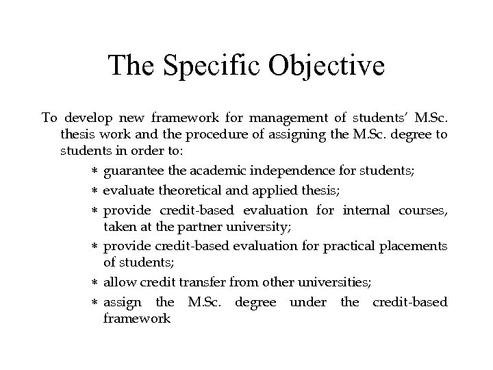 The Specific Objective To develop new framework for management of students' M. Sc. thesis