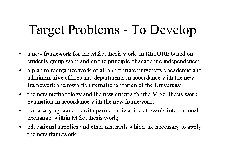 Target Problems - To Develop • a new framework for the M. Sc. thesis
