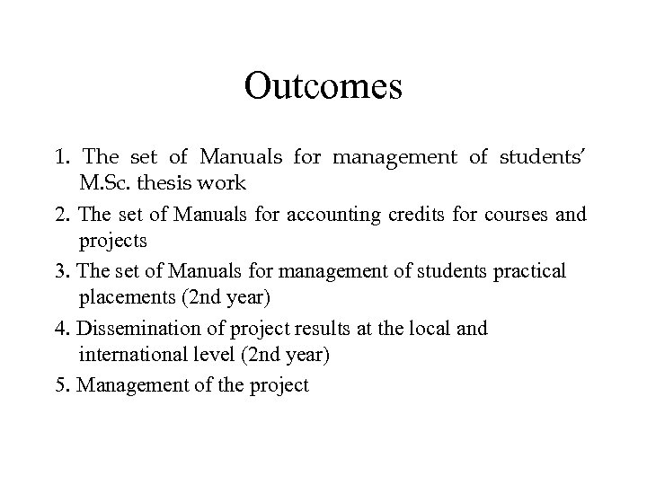 Outcomes 1. The set of Manuals for management of students' M. Sc. thesis work