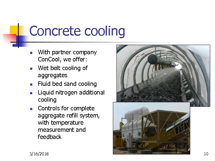 Concrete cooling n n n With partner company Con. Cool, we offer: Wet belt