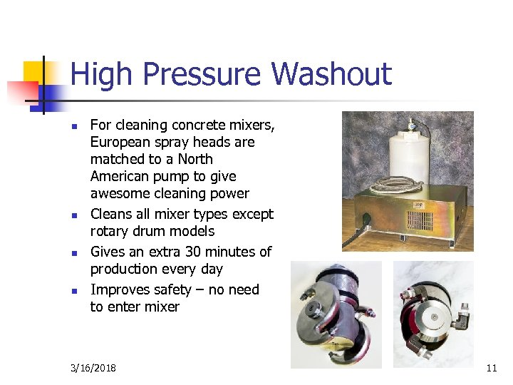 High Pressure Washout n n For cleaning concrete mixers, European spray heads are matched