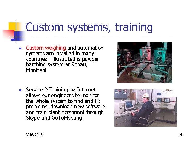 Custom systems, training n n Custom weighing and automation systems are installed in many
